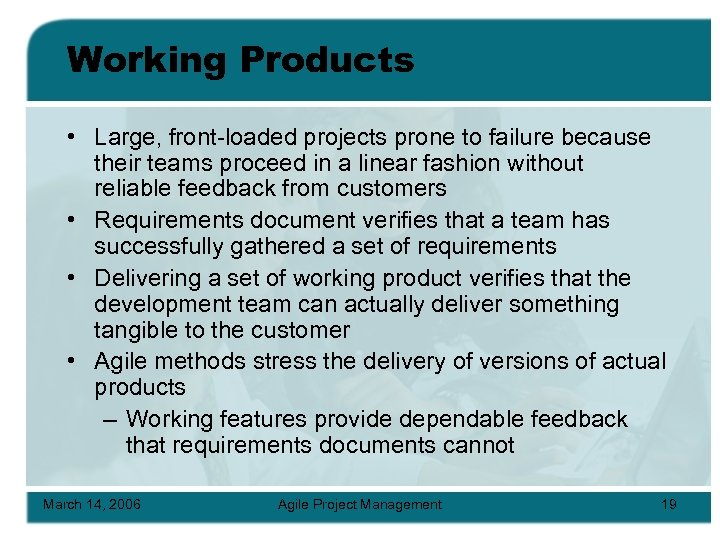 Working Products • Large, front-loaded projects prone to failure because their teams proceed in