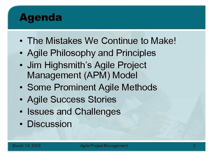 Agenda • The Mistakes We Continue to Make! • Agile Philosophy and Principles •