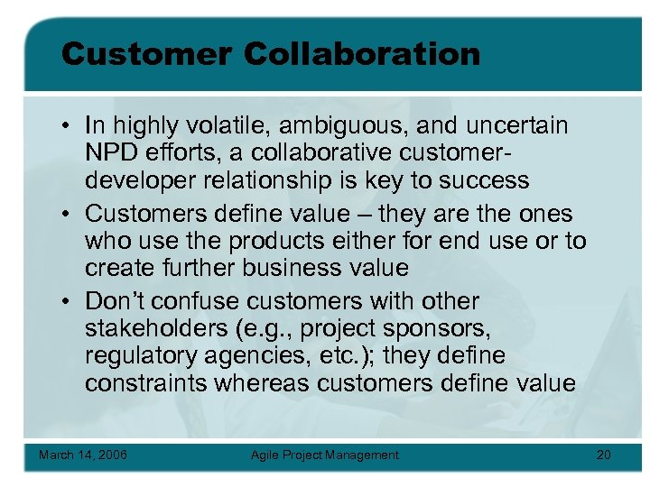 Customer Collaboration • In highly volatile, ambiguous, and uncertain NPD efforts, a collaborative customerdeveloper