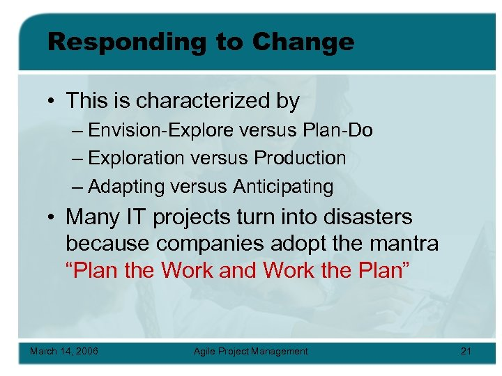 Responding to Change • This is characterized by – Envision-Explore versus Plan-Do – Exploration