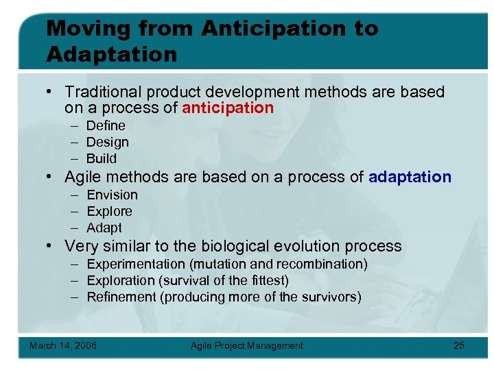 Moving from Anticipation to Adaptation • Traditional product development methods are based on a