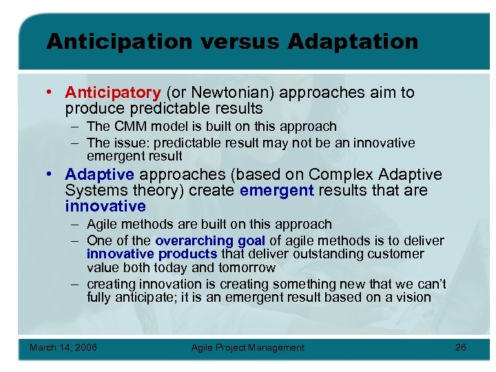 Anticipation versus Adaptation • Anticipatory (or Newtonian) approaches aim to produce predictable results –