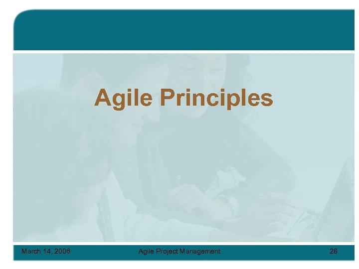 Agile Principles March 14, 2006 Agile Project Management 28
