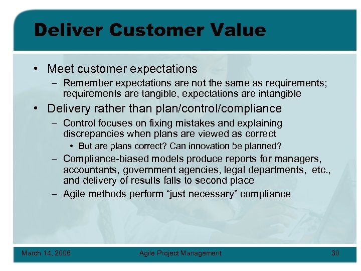 Deliver Customer Value • Meet customer expectations – Remember expectations are not the same