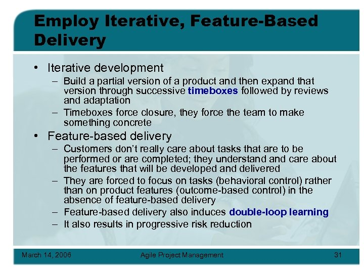 Employ Iterative, Feature-Based Delivery • Iterative development – Build a partial version of a