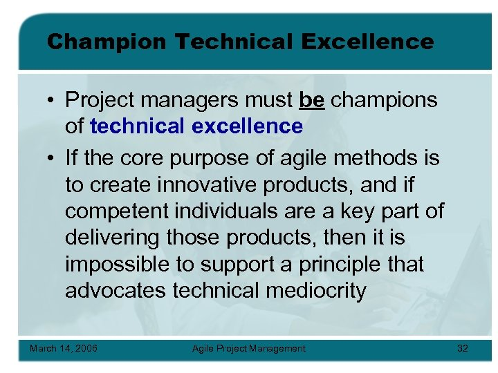 Champion Technical Excellence • Project managers must be champions of technical excellence • If