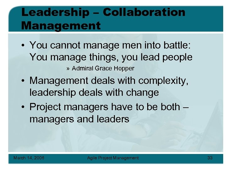 Leadership – Collaboration Management • You cannot manage men into battle: You manage things,