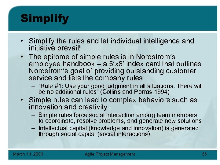Simplify • Simplify the rules and let individual intelligence and initiative prevail! • The