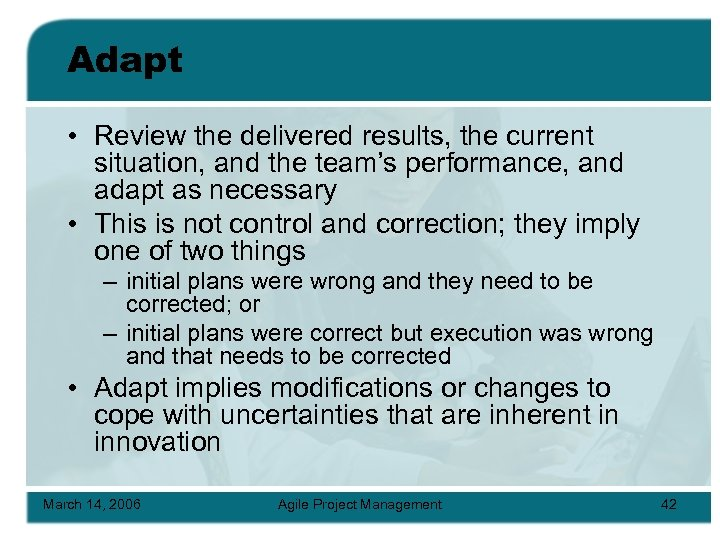 Adapt • Review the delivered results, the current situation, and the team's performance, and