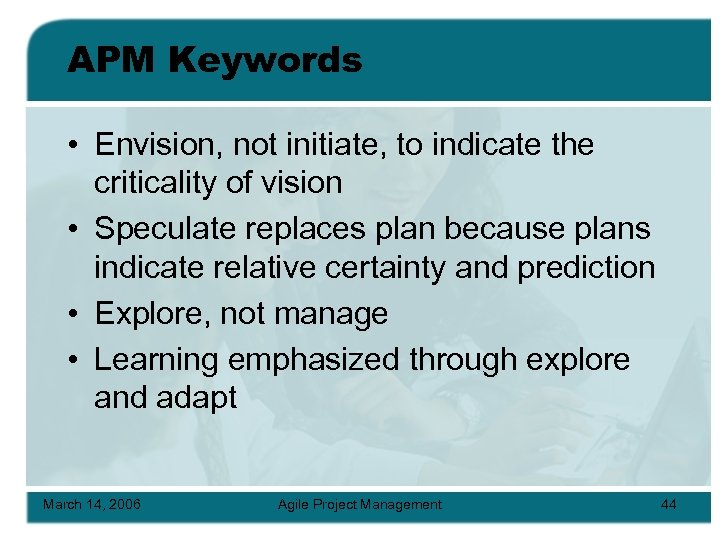 APM Keywords • Envision, not initiate, to indicate the criticality of vision • Speculate