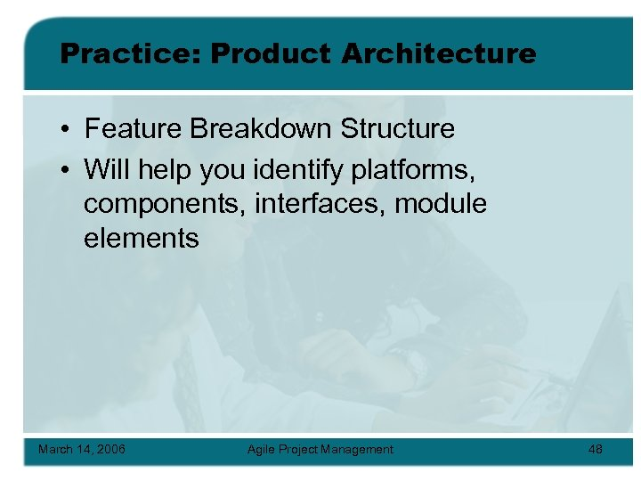 Practice: Product Architecture • Feature Breakdown Structure • Will help you identify platforms, components,