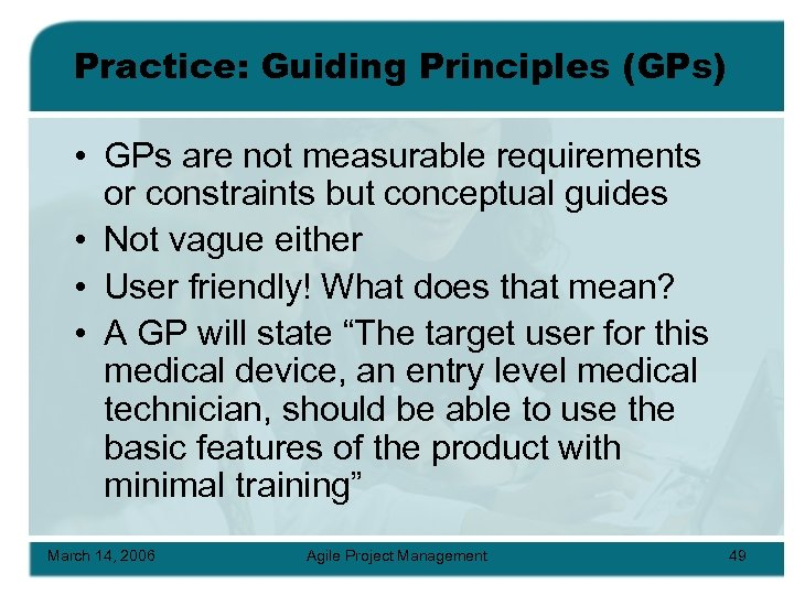 Practice: Guiding Principles (GPs) • GPs are not measurable requirements or constraints but conceptual