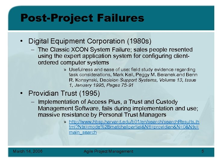 Post-Project Failures • Digital Equipment Corporation (1980 s) – The Classic XCON System Failure;