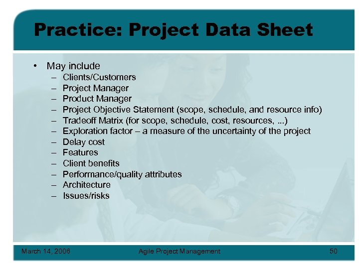 Practice: Project Data Sheet • May include – – – Clients/Customers Project Manager Product