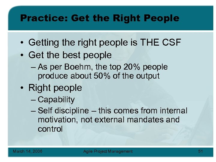 Practice: Get the Right People • Getting the right people is THE CSF •