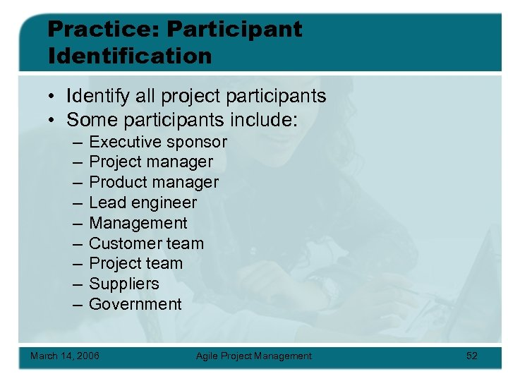 Practice: Participant Identification • Identify all project participants • Some participants include: – –