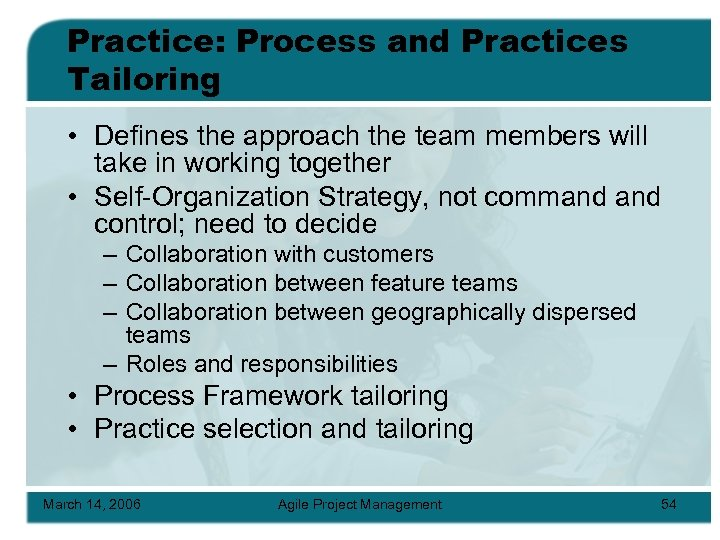 Practice: Process and Practices Tailoring • Defines the approach the team members will take