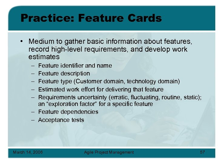 Practice: Feature Cards • Medium to gather basic information about features, record high-level requirements,