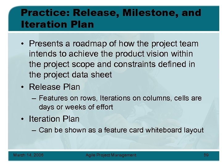Practice: Release, Milestone, and Iteration Plan • Presents a roadmap of how the project