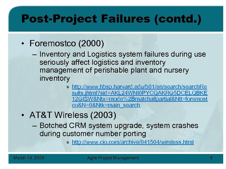 Post-Project Failures (contd. ) • Foremostco (2000) – Inventory and Logistics system failures during