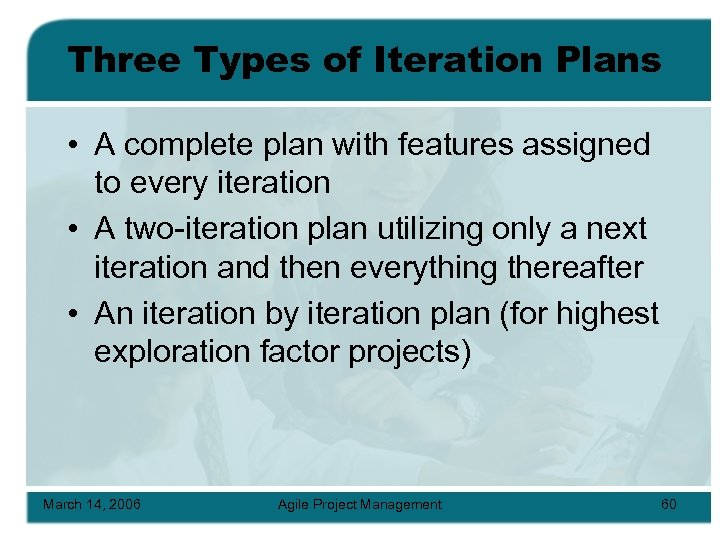 Three Types of Iteration Plans • A complete plan with features assigned to every