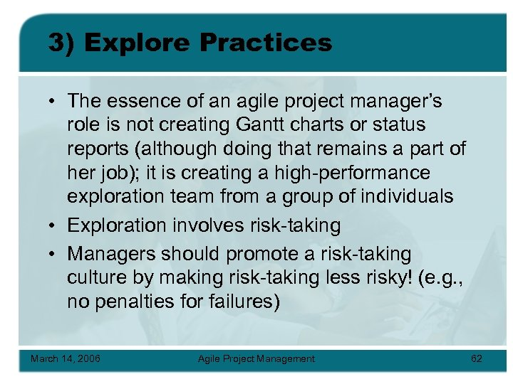 3) Explore Practices • The essence of an agile project manager's role is not