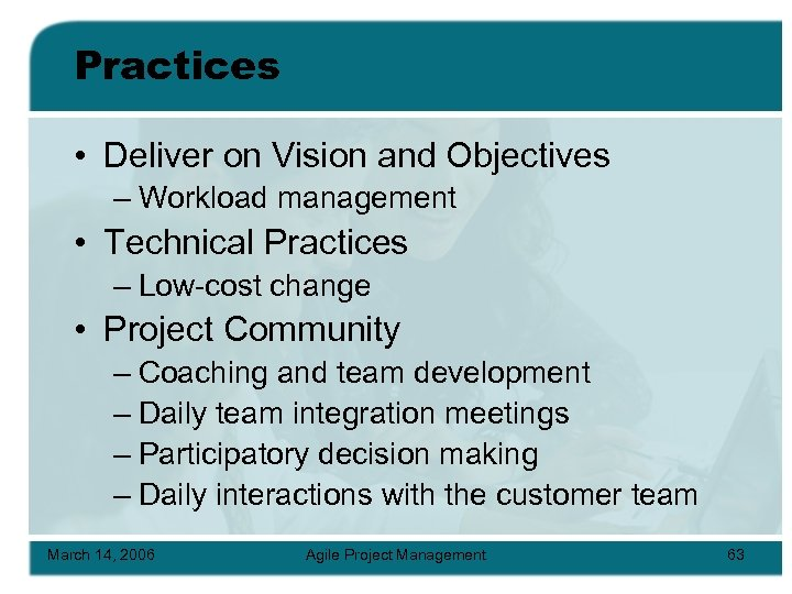 Practices • Deliver on Vision and Objectives – Workload management • Technical Practices –