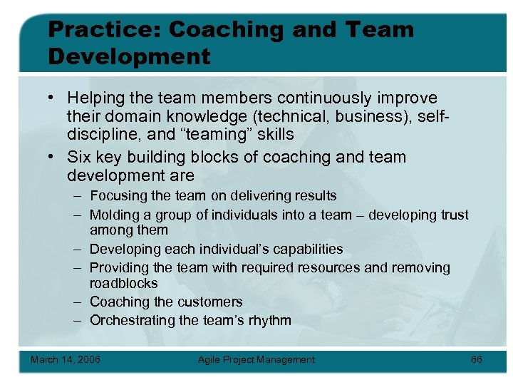 Practice: Coaching and Team Development • Helping the team members continuously improve their domain