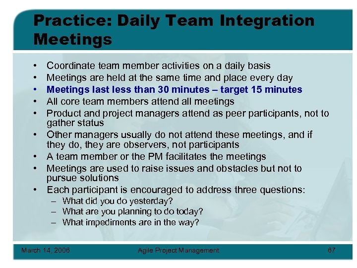 Practice: Daily Team Integration Meetings • • • Coordinate team member activities on a