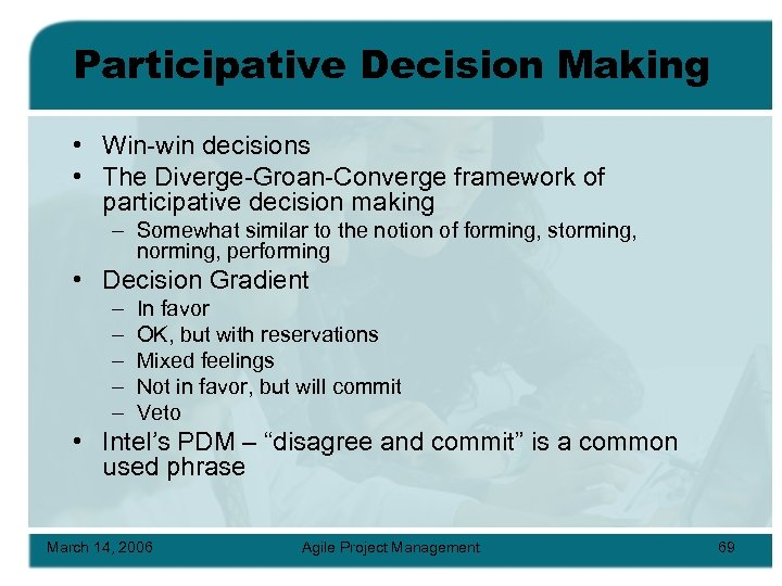 Participative Decision Making • Win-win decisions • The Diverge-Groan-Converge framework of participative decision making