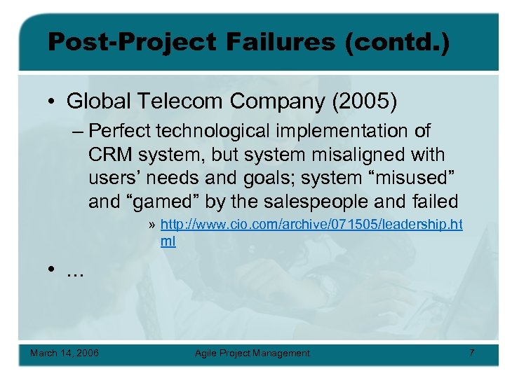 Post-Project Failures (contd. ) • Global Telecom Company (2005) – Perfect technological implementation of