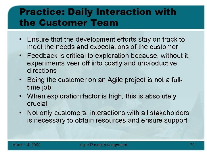 Practice: Daily Interaction with the Customer Team • Ensure that the development efforts stay