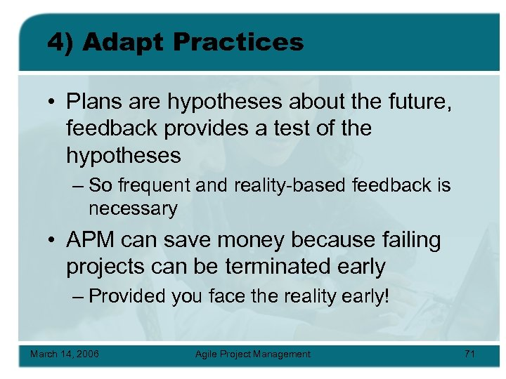 4) Adapt Practices • Plans are hypotheses about the future, feedback provides a test