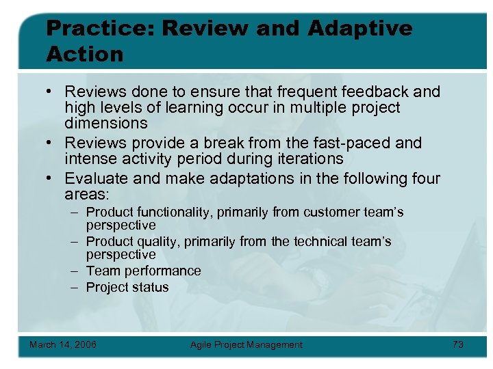 Practice: Review and Adaptive Action • Reviews done to ensure that frequent feedback and