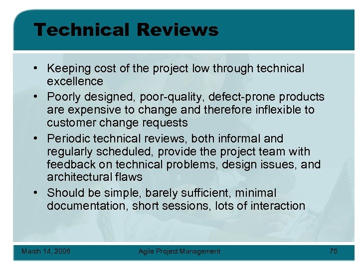 Technical Reviews • Keeping cost of the project low through technical excellence • Poorly