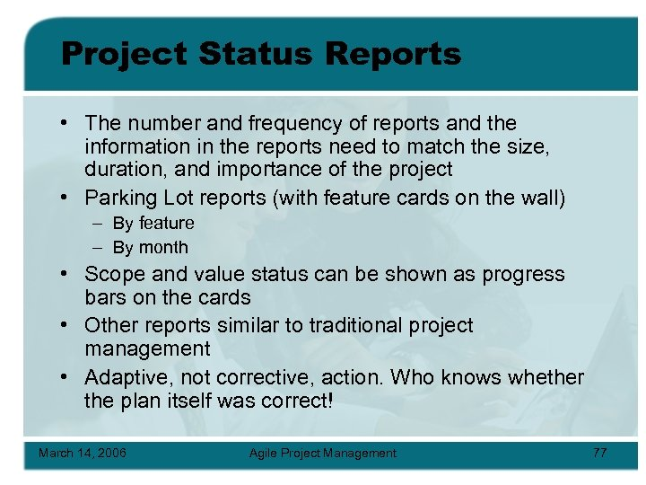 Project Status Reports • The number and frequency of reports and the information in