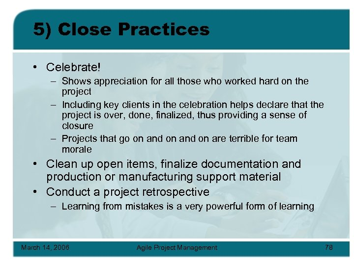 5) Close Practices • Celebrate! – Shows appreciation for all those who worked hard