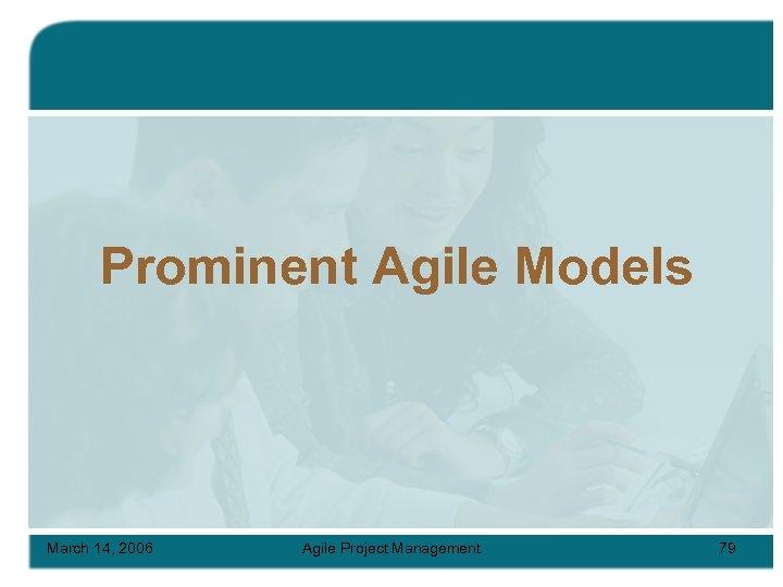 Prominent Agile Models March 14, 2006 Agile Project Management 79