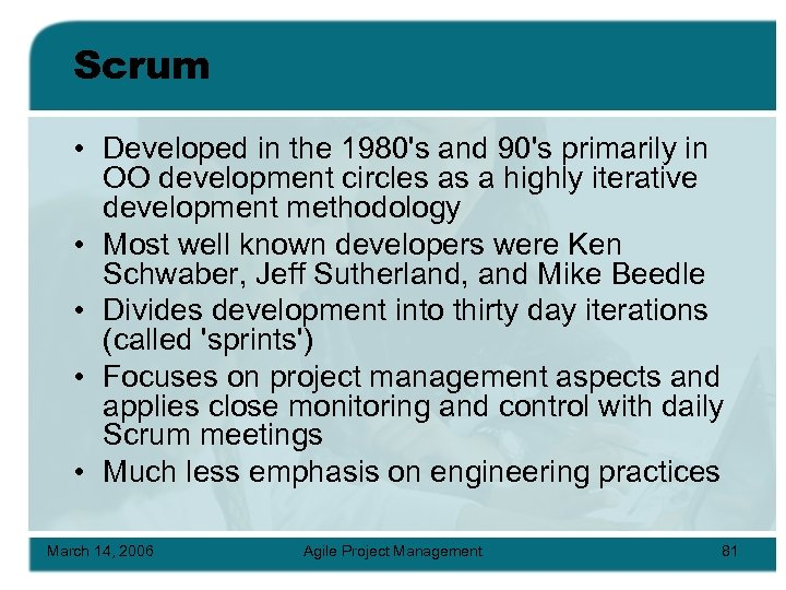 Scrum • Developed in the 1980's and 90's primarily in OO development circles as