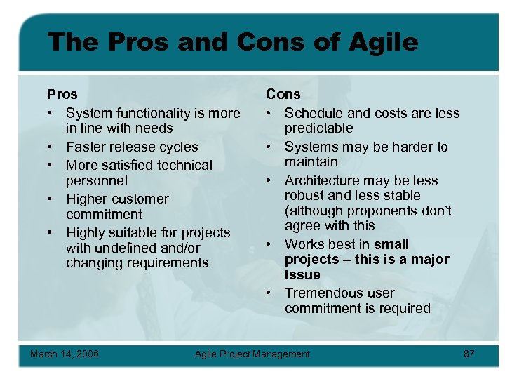 The Pros and Cons of Agile Pros • System functionality is more in line