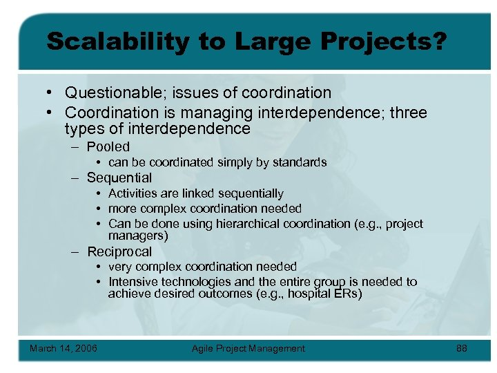 Scalability to Large Projects? • Questionable; issues of coordination • Coordination is managing interdependence;