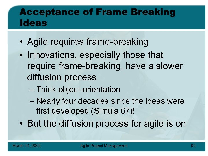 Acceptance of Frame Breaking Ideas • Agile requires frame-breaking • Innovations, especially those that