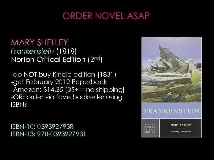 ORDER NOVEL ASAP MARY SHELLEY Frankenstein (1818) Norton Critical Edition (2 nd) -do NOT