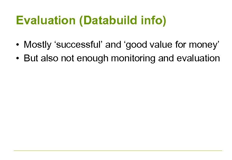 Evaluation (Databuild info) • Mostly 'successful' and 'good value for money' • But also