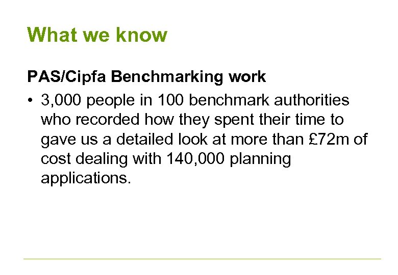 What we know PAS/Cipfa Benchmarking work • 3, 000 people in 100 benchmark authorities