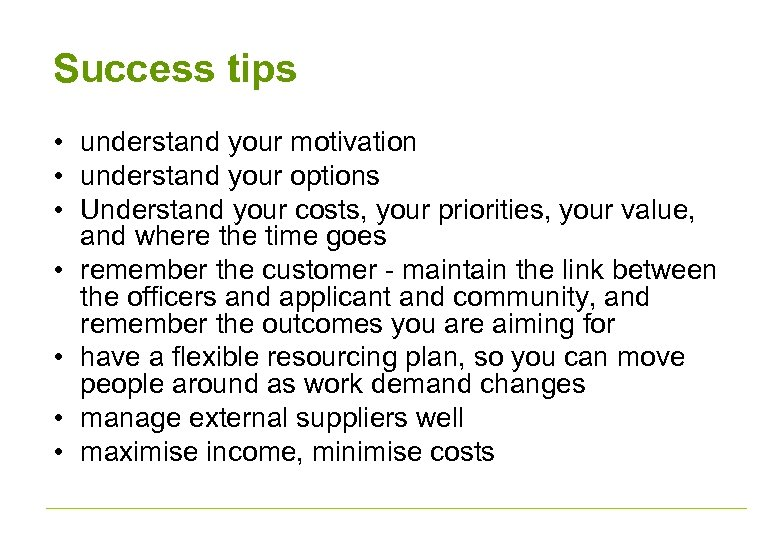 Success tips • understand your motivation • understand your options • Understand your costs,