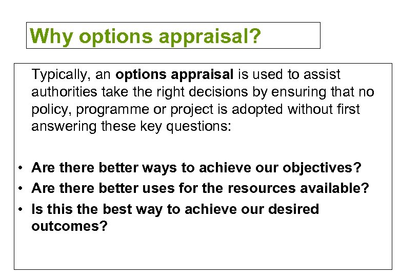 Why options appraisal? Typically, an options appraisal is used to assist authorities take the