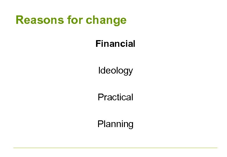 Reasons for change Financial Ideology Practical Planning