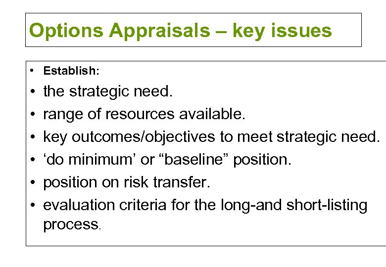 Options Appraisals – key issues • Establish: • • • the strategic need. range