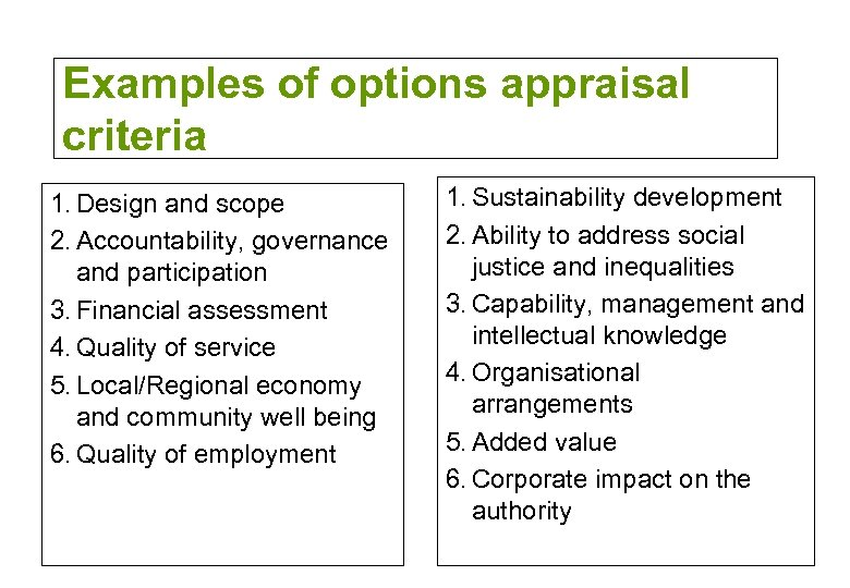 Examples of options appraisal criteria 1. Design and scope 2. Accountability, governance and participation